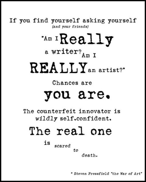 The counterfeit innovator is wildly self-confident. The real one is scared to death. - Steven Pressfield