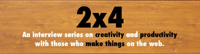 2x4 Interview Series on Creativity and Productivity