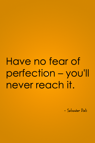 Have no fear of perfection – you'll never reach it. - Salvador Dali
